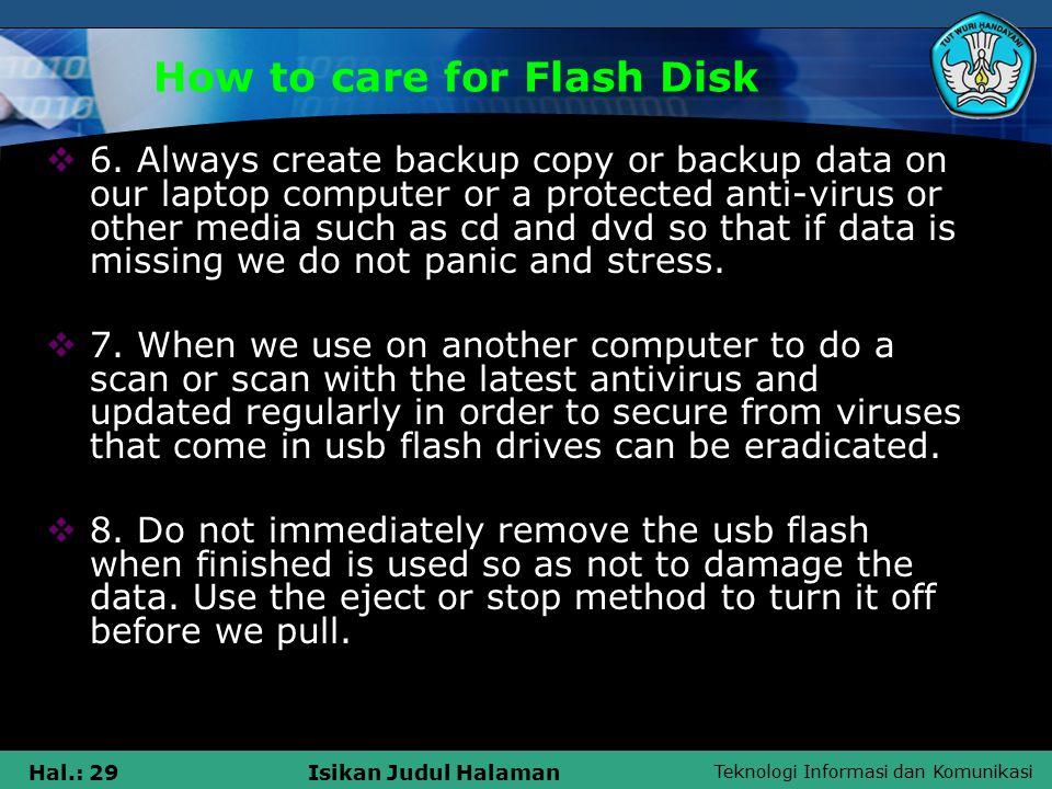 Teknologi Informasi dan Komunikasi Hal.: 29Isikan Judul Halaman How to care for Flash Disk  6.