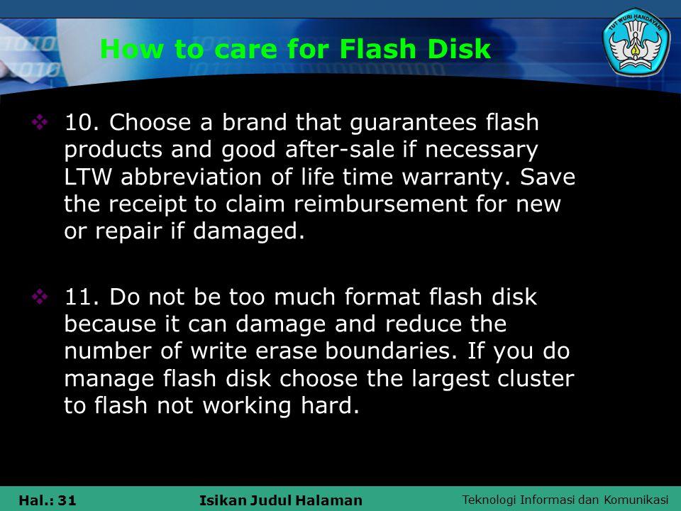 Teknologi Informasi dan Komunikasi Hal.: 31Isikan Judul Halaman How to care for Flash Disk  10.