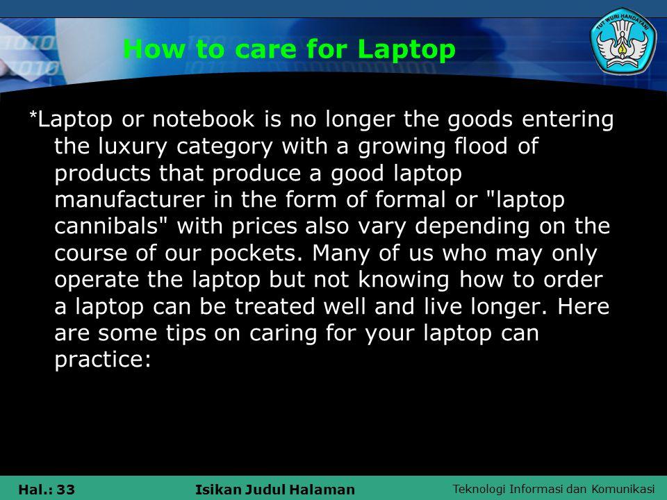 Teknologi Informasi dan Komunikasi Hal.: 34Isikan Judul Halaman How to care for Laptop 1.