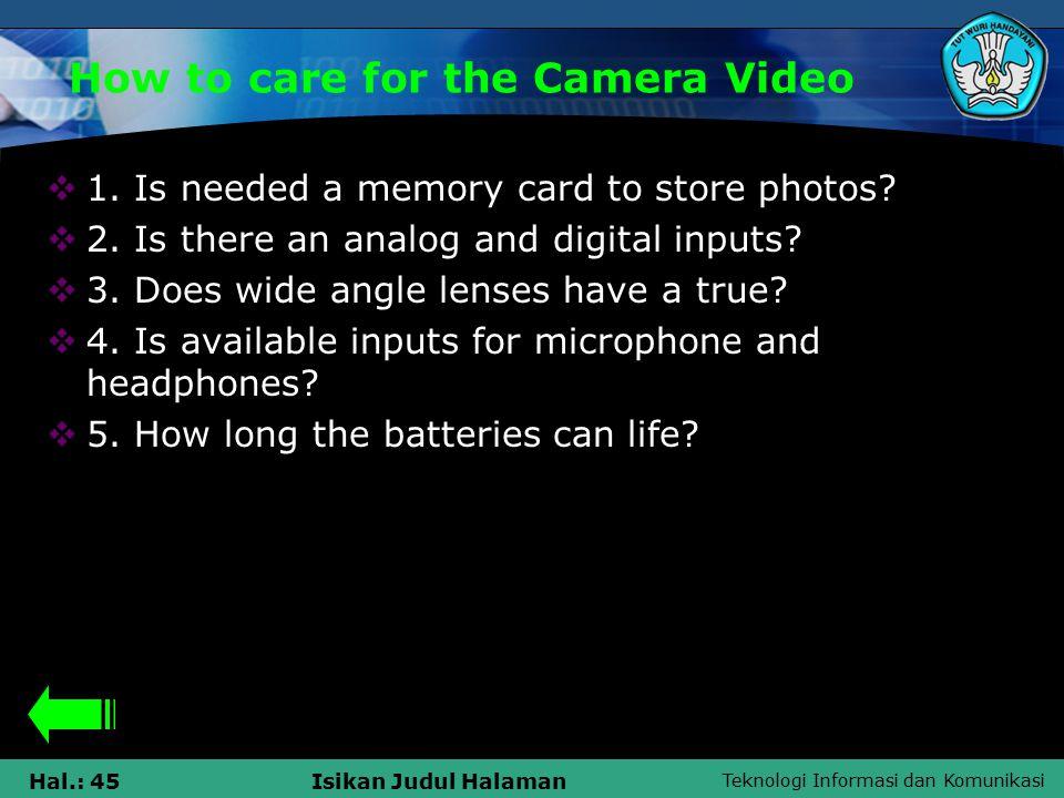 Teknologi Informasi dan Komunikasi Hal.: 45Isikan Judul Halaman How to care for the Camera Video  1.