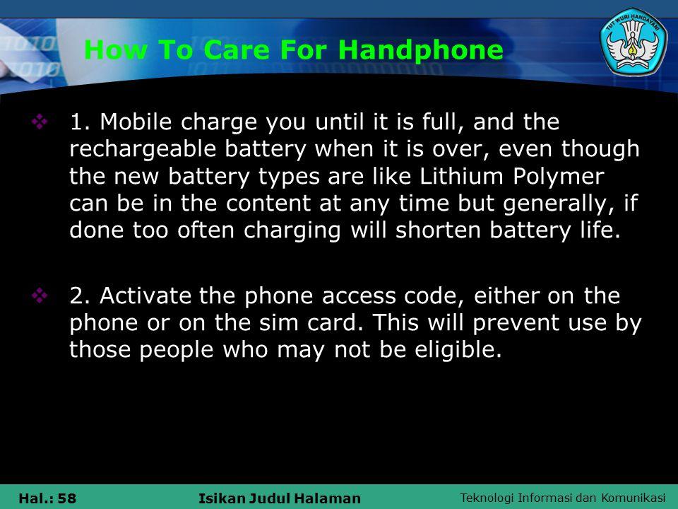 Teknologi Informasi dan Komunikasi Hal.: 58Isikan Judul Halaman How To Care For Handphone  1.