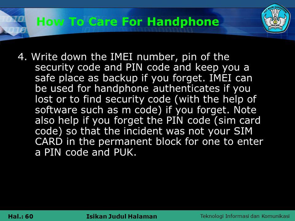 Teknologi Informasi dan Komunikasi Hal.: 60Isikan Judul Halaman How To Care For Handphone 4.