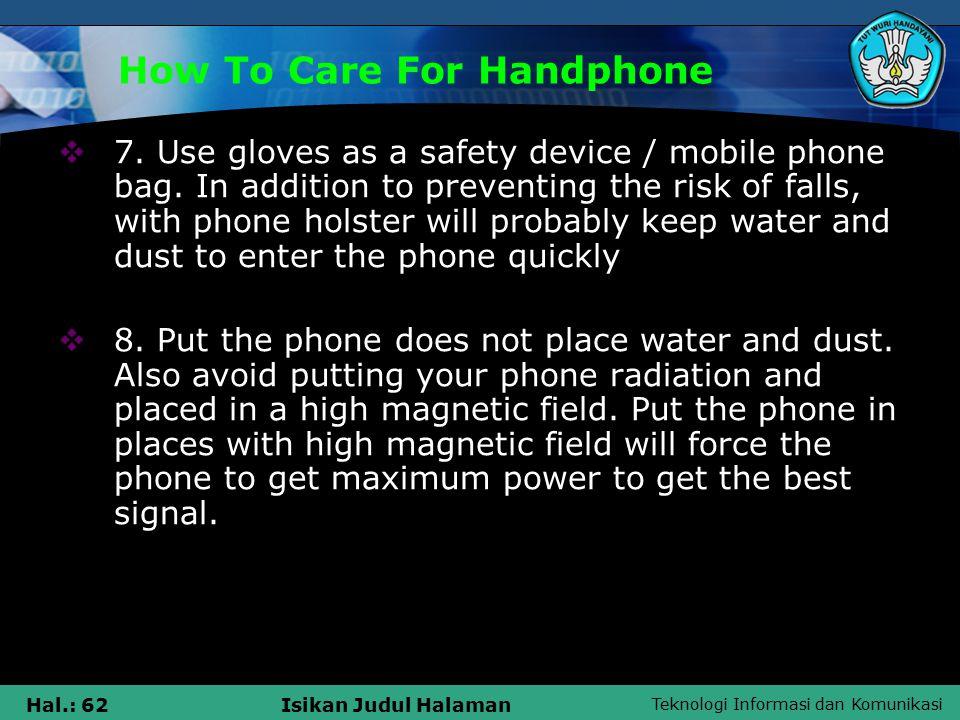 Teknologi Informasi dan Komunikasi Hal.: 62Isikan Judul Halaman How To Care For Handphone  7.