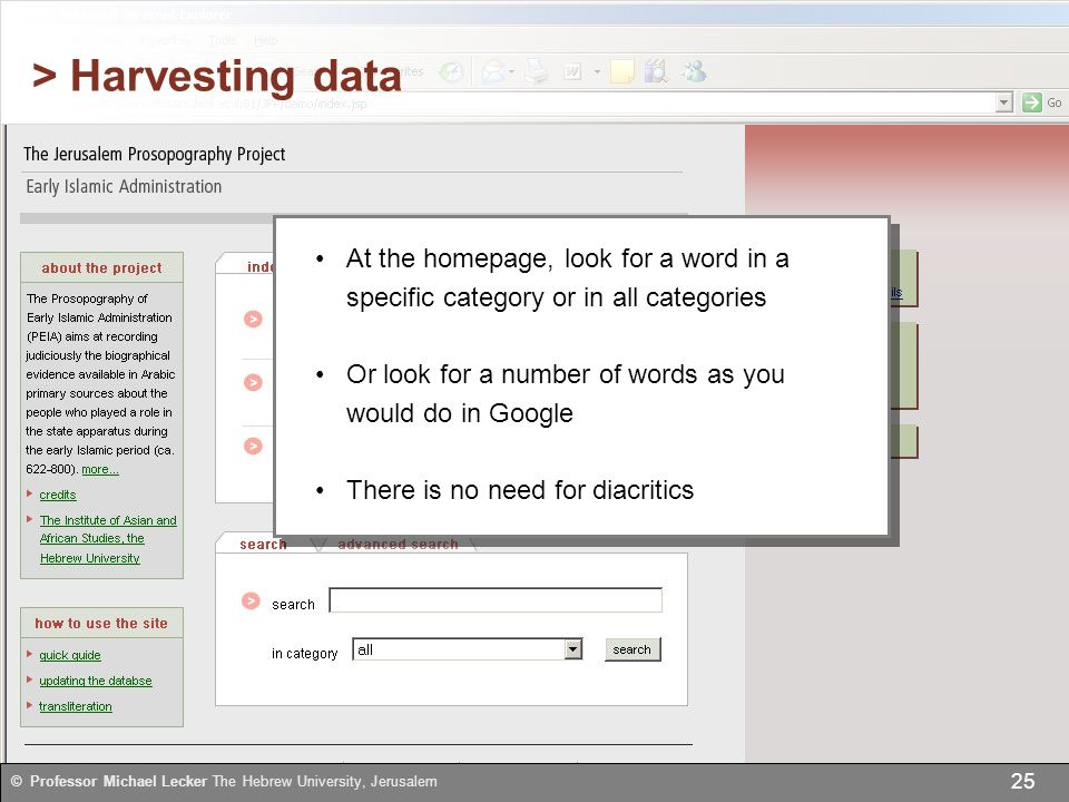 > Harvesting data At the homepage, look for a word in a specific category or in all categories Or look for a number of words as you would do in Google There is no need for diacritics At the homepage, look for a word in a specific category or in all categories Or look for a number of words as you would do in Google There is no need for diacritics 25 © Professor Michael Lecker The Hebrew University, Jerusalem