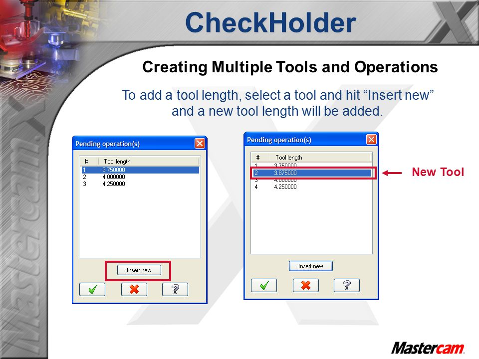 CheckHolder Creating Multiple Tools and Operations To add a tool length, select a tool and hit Insert new and a new tool length will be added.