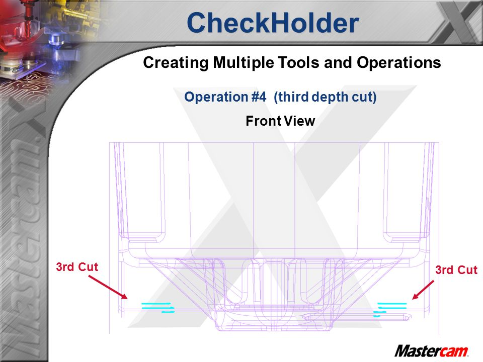 CheckHolder Creating Multiple Tools and Operations Operation #4 (third depth cut) Front View 3rd Cut