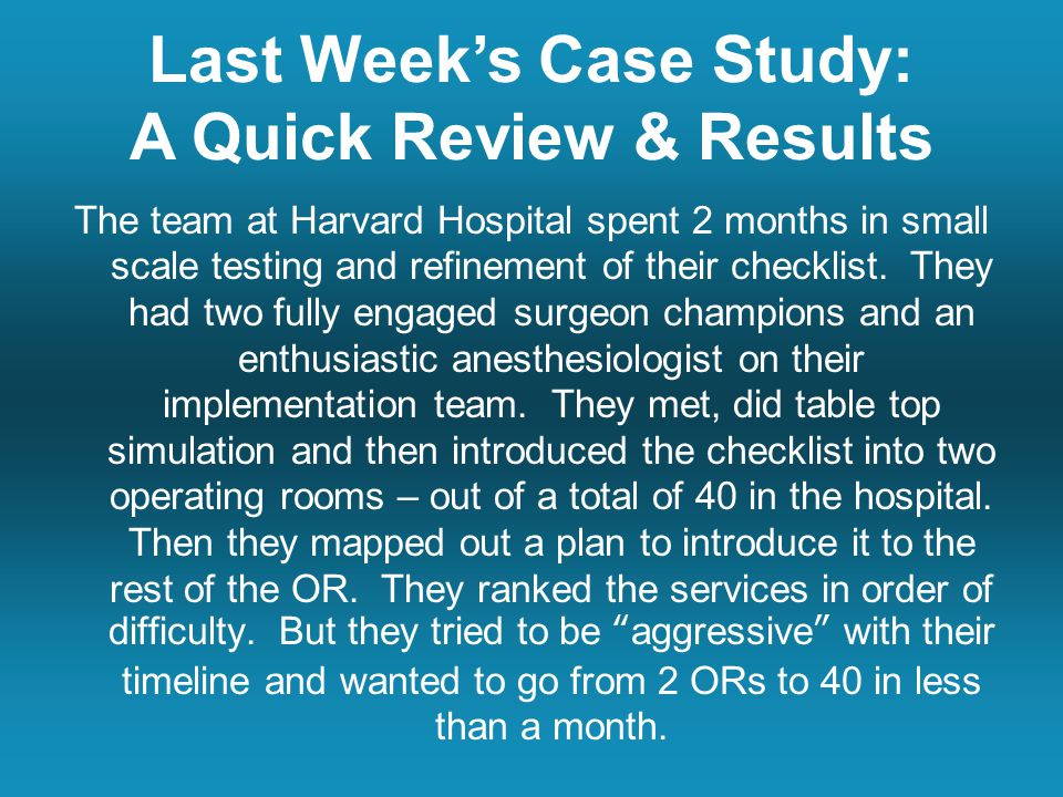 The team at Harvard Hospital spent 2 months in small scale testing and refinement of their checklist.