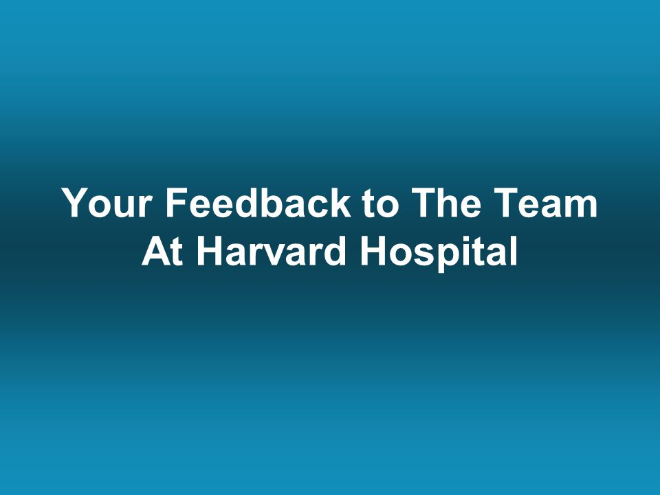 Your Feedback to The Team At Harvard Hospital