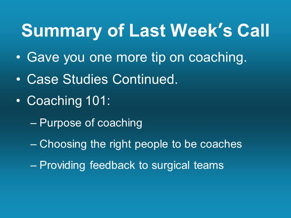 Summary of Last Week's Call Gave you one more tip on coaching.