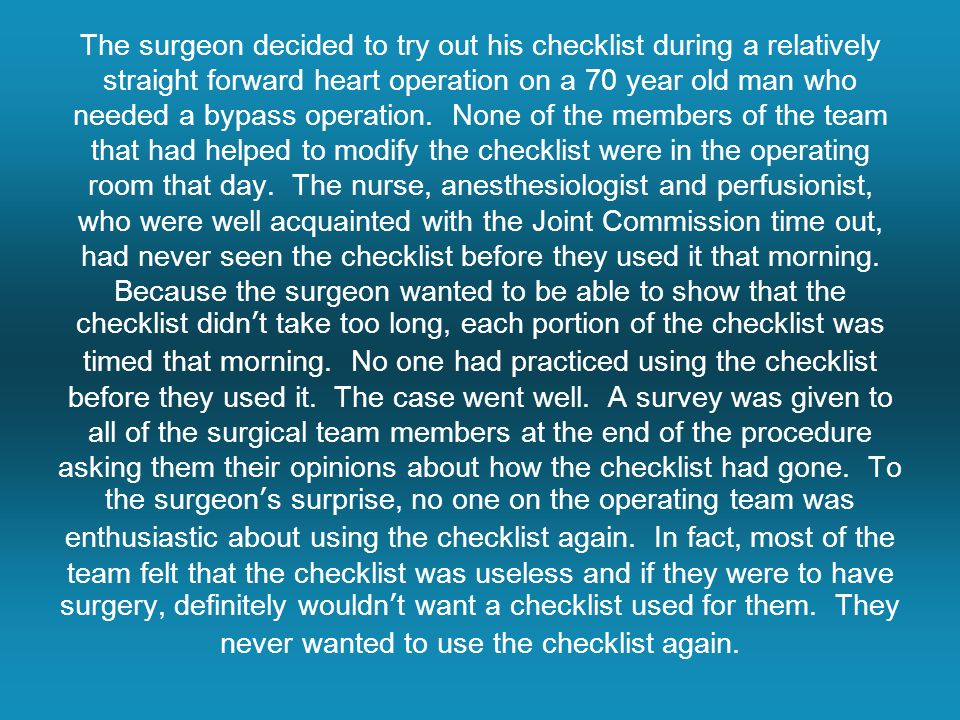 The surgeon decided to try out his checklist during a relatively straight forward heart operation on a 70 year old man who needed a bypass operation.