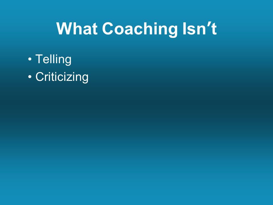 Telling Criticizing What Coaching Isn't