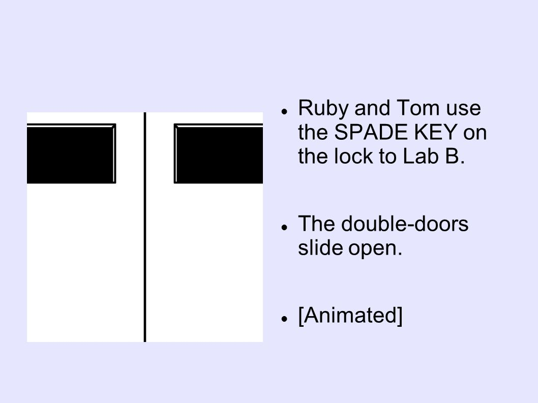 Ruby and Tom use the SPADE KEY on the lock to Lab B. The double-doors slide open. [Animated]