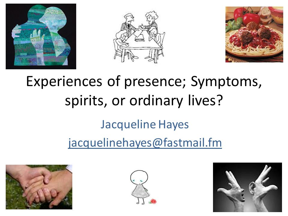 Experiences of presence in bereavement Voice Vision Touch/tactile (e.g.