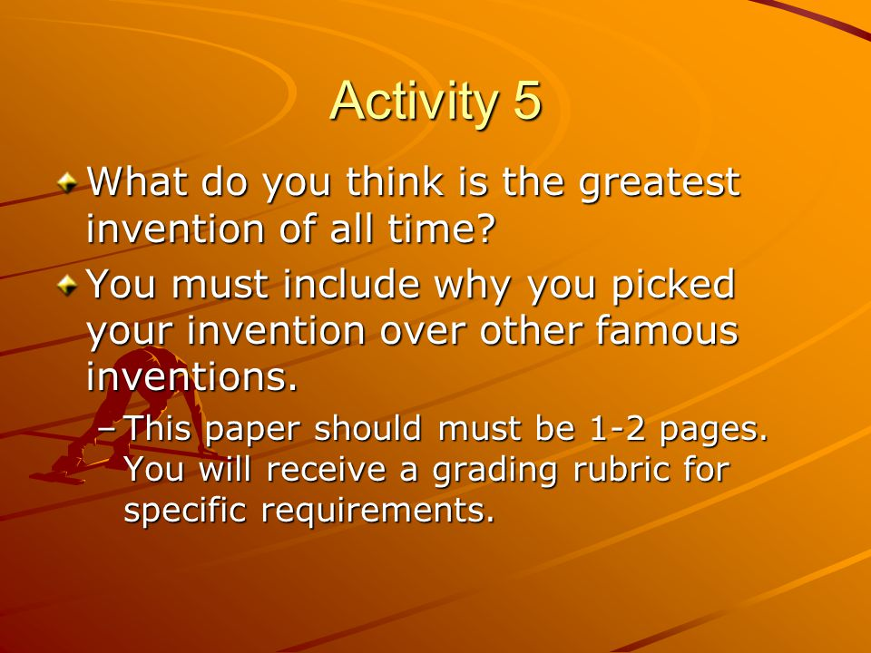 Activity 5 What do you think is the greatest invention of all time.