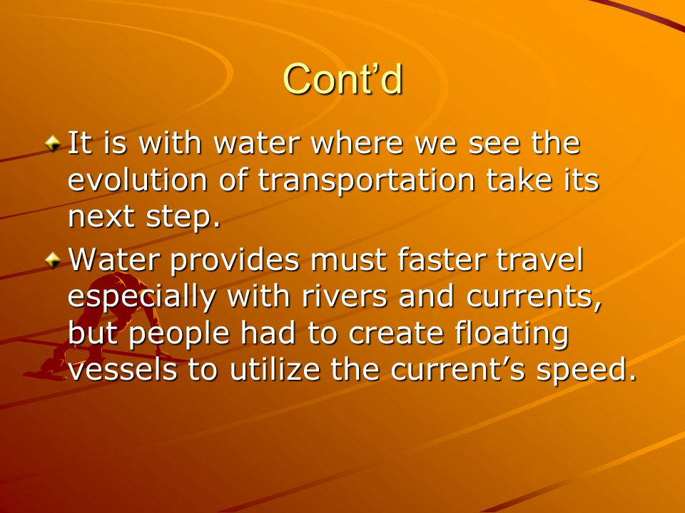 Cont'd It is with water where we see the evolution of transportation take its next step.