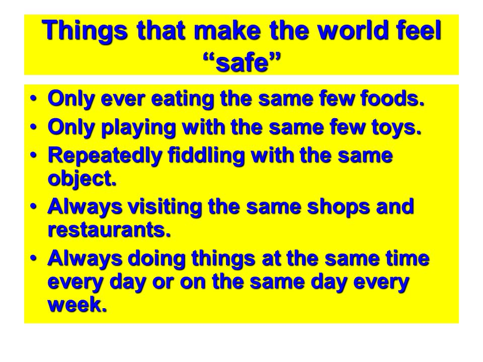 """Things that make the world feel """"safe"""" Only ever eating the same few foods.Only ever eating the same few foods. Only playing with the same few toys.On"""