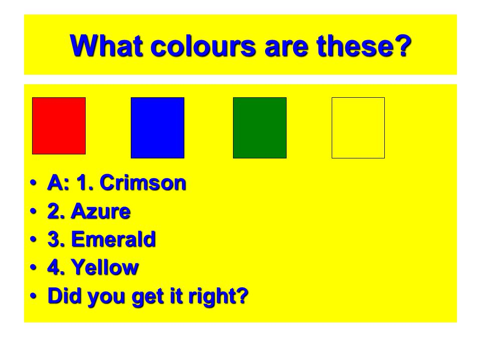 What colours are these? A: 1. CrimsonA: 1. Crimson 2. Azure2. Azure 3. Emerald3. Emerald 4. Yellow4. Yellow Did you get it right?Did you get it right?