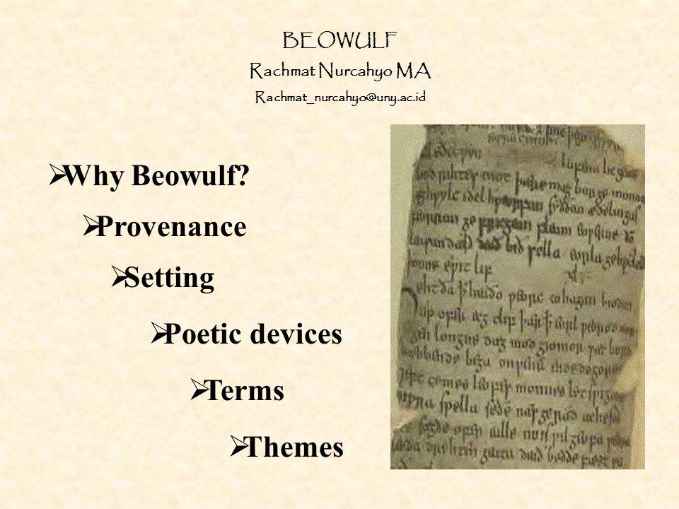  Provenance  Setting  Why Beowulf? BEOWULF Rachmat Nurcahyo MA Rachmat_nurcahyo@uny.ac.id  Poetic devices  Terms  Themes