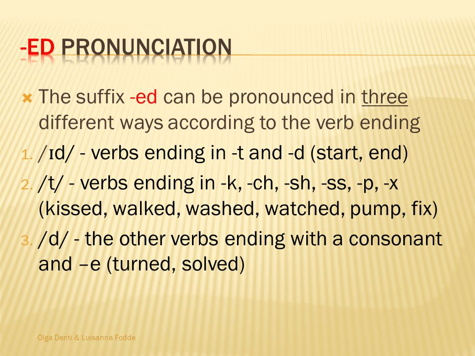 Olga Denti & Luisanna Fodde  The suffix -ed can be pronounced in three different ways according to the verb ending 1.