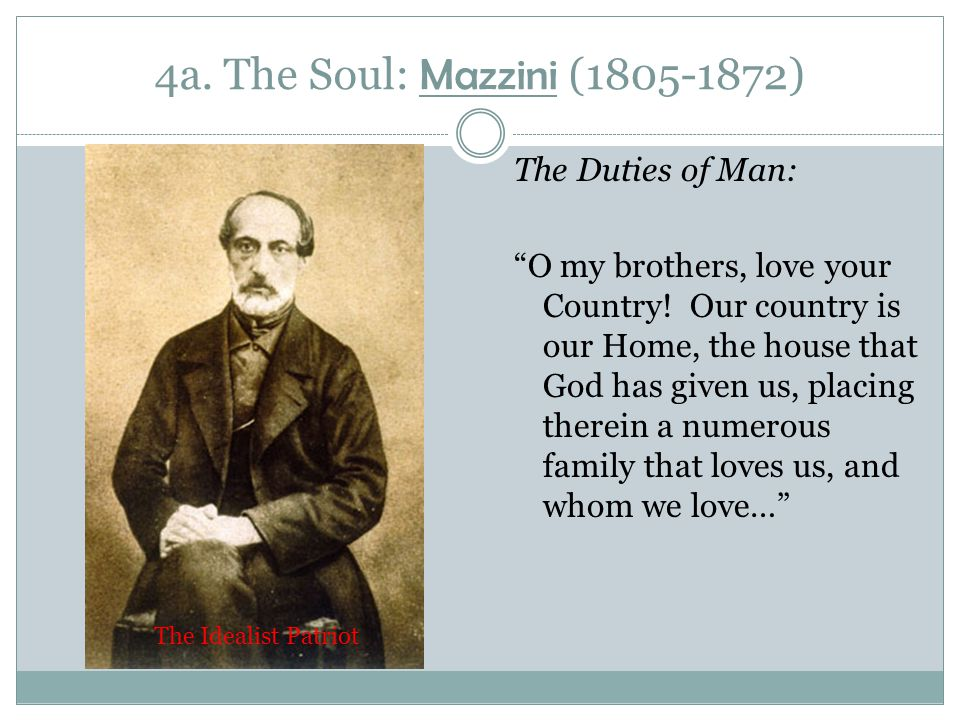4a.The Soul: Mazzini (1805-1872) The Duties of Man: O my brothers, love your Country.