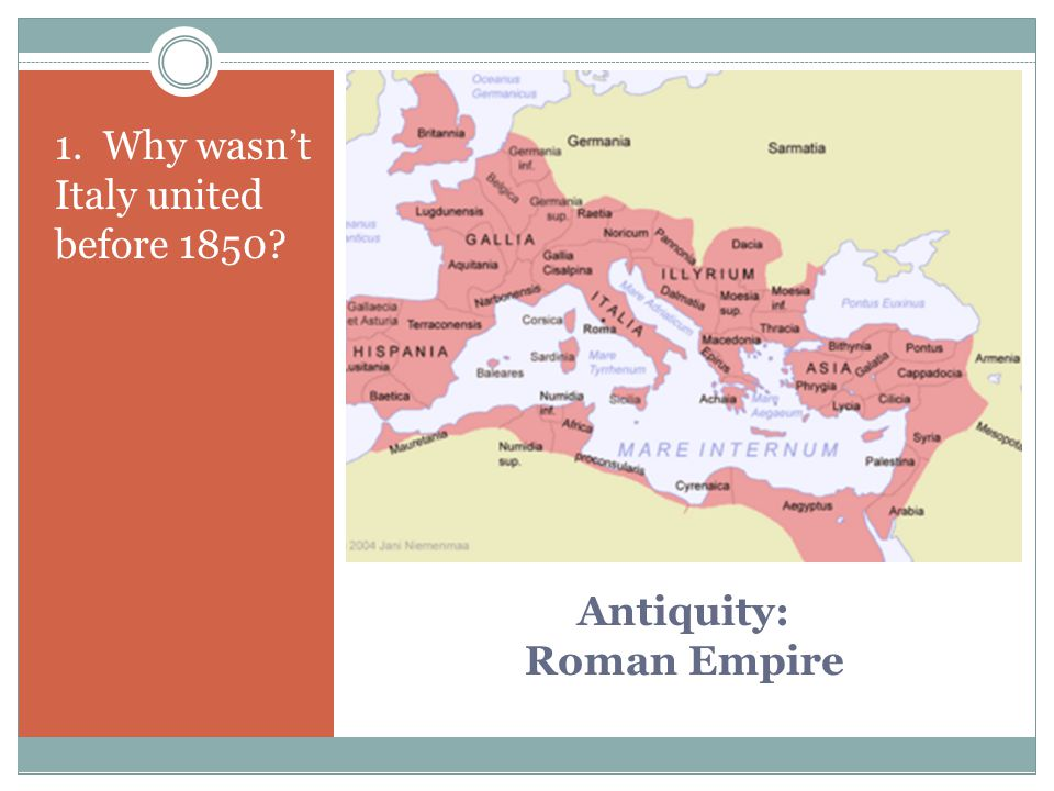 Antiquity: Roman Empire 1. Why wasn't Italy united before 1850?