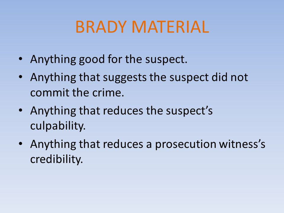BRADY MATERIAL Anything good for the suspect.