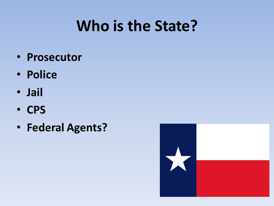 Who is the State Prosecutor Police Jail CPS Federal Agents