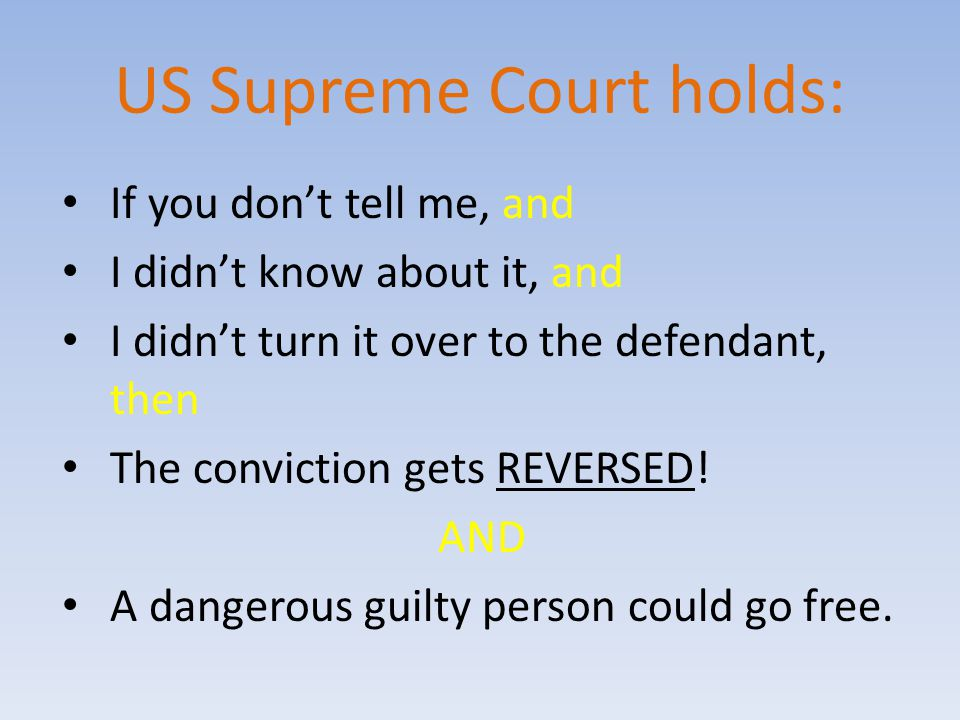 US Supreme Court holds: If you don't tell me, and I didn't know about it, and I didn't turn it over to the defendant, then The conviction gets REVERSED.