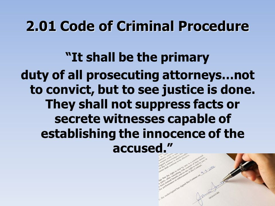 2.01 Code of Criminal Procedure It shall be the primary duty of all prosecuting attorneys…not to convict, but to see justice is done.