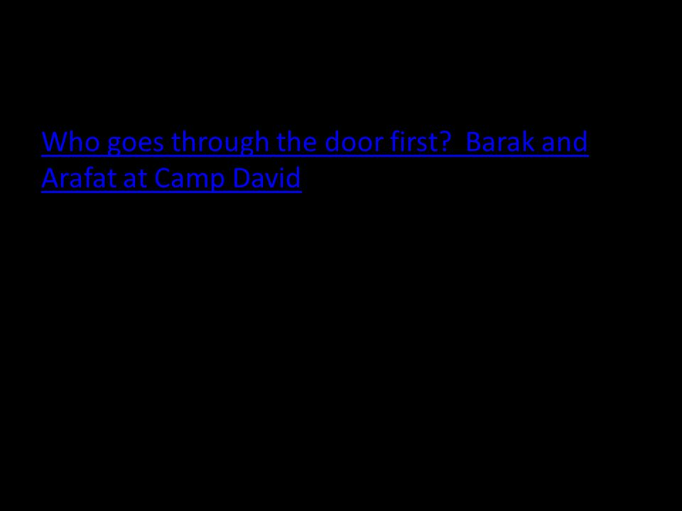 Who goes through the door first Barak and Arafat at Camp David