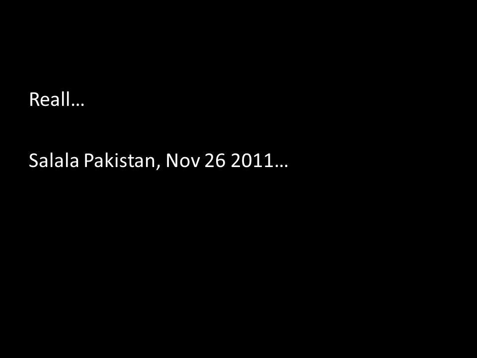 Reall… Salala Pakistan, Nov 26 2011…