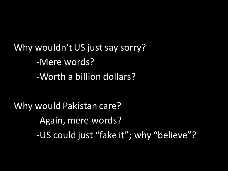 Why wouldn't US just say sorry.-Mere words. -Worth a billion dollars.
