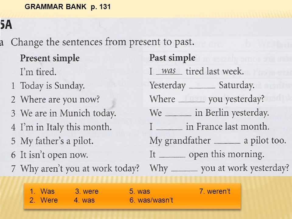 GRAMMAR BANK p.131 Ex. 5Ab 1. were 2. Was 3. wasn't 4.