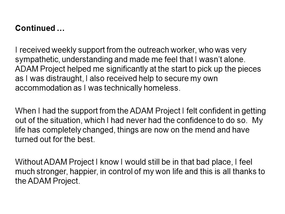 Continued … I received weekly support from the outreach worker, who was very sympathetic, understanding and made me feel that I wasn't alone. ADAM Pro