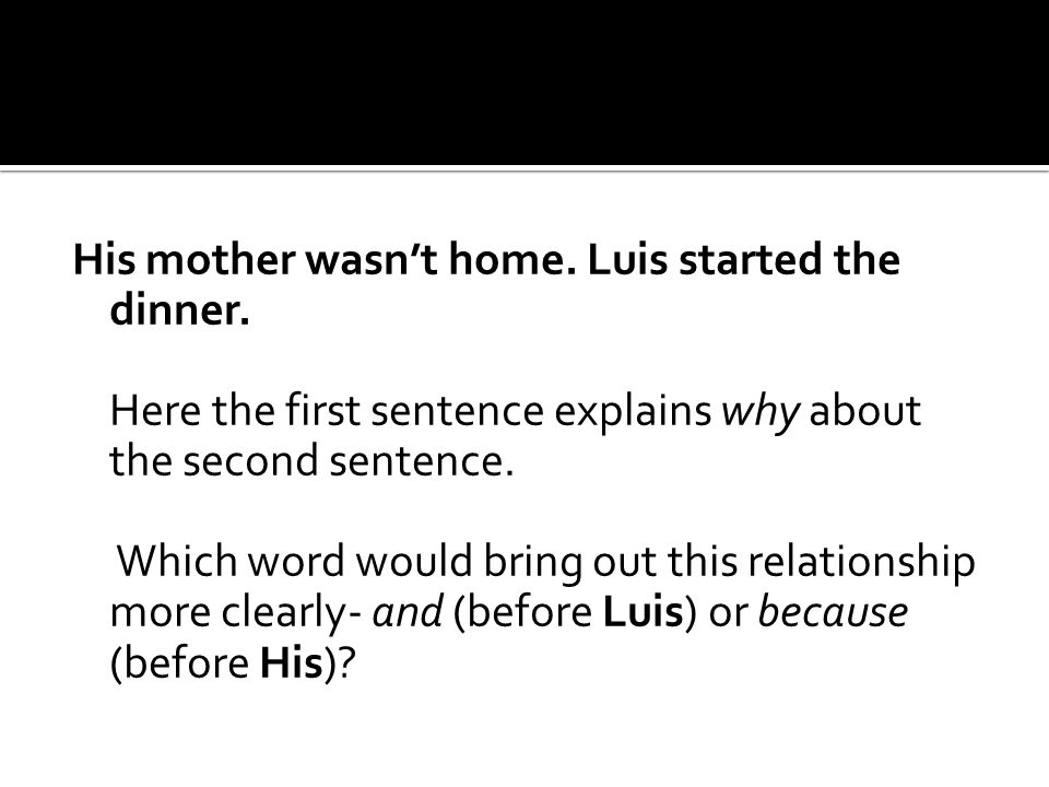 His mother wasn't home. Luis started the dinner.
