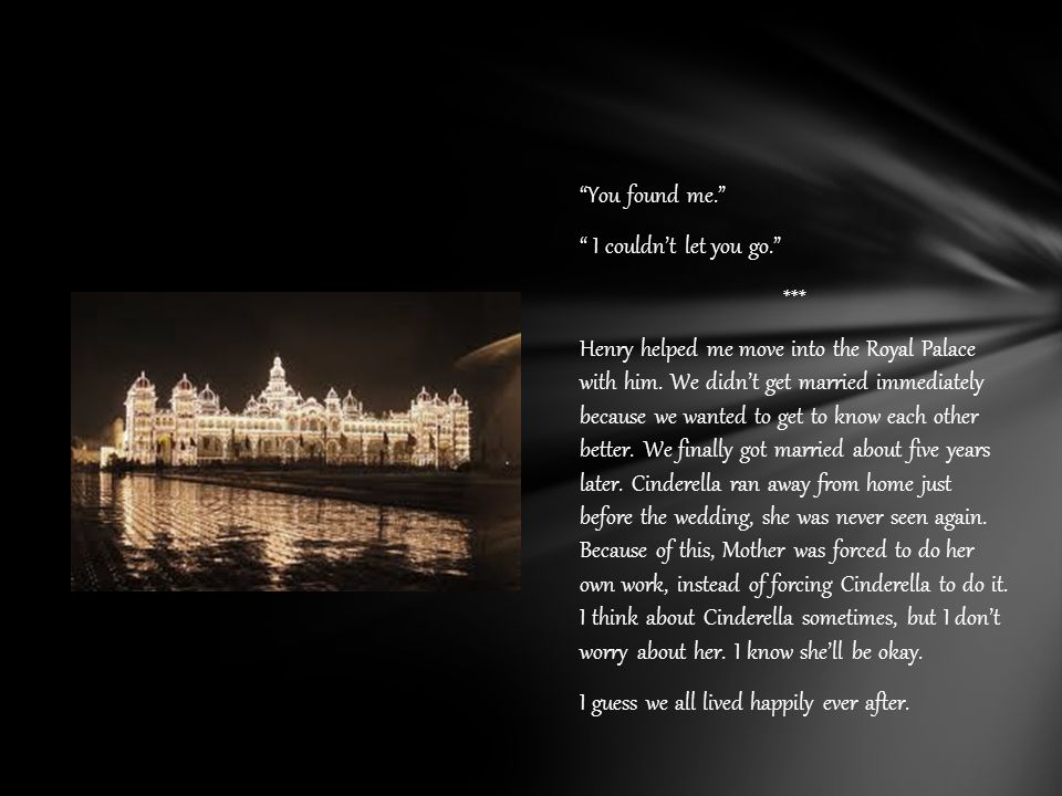 You found me. I couldn't let you go. *** Henry helped me move into the Royal Palace with him.