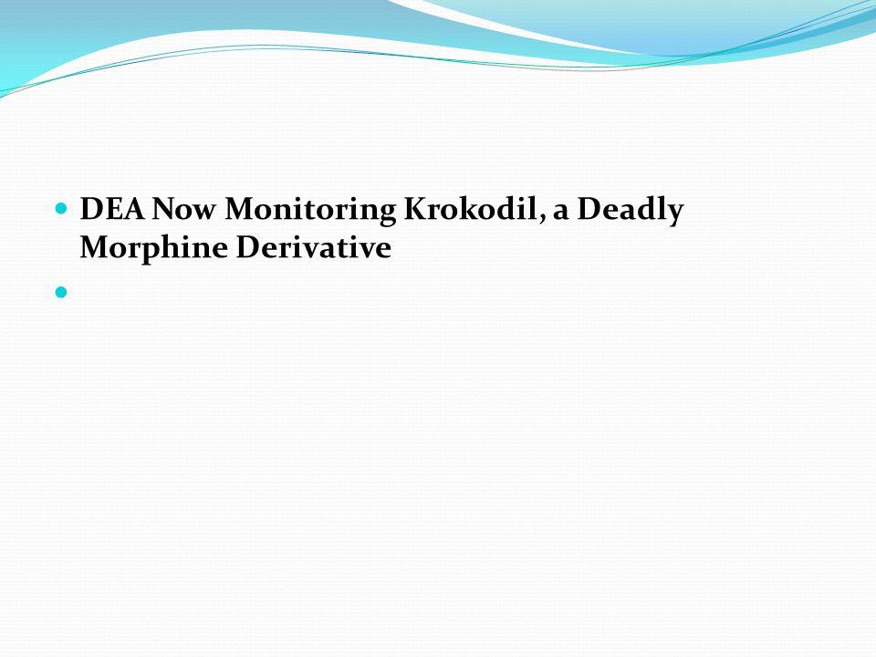 DEA Now Monitoring Krokodil, a Deadly Morphine Derivative