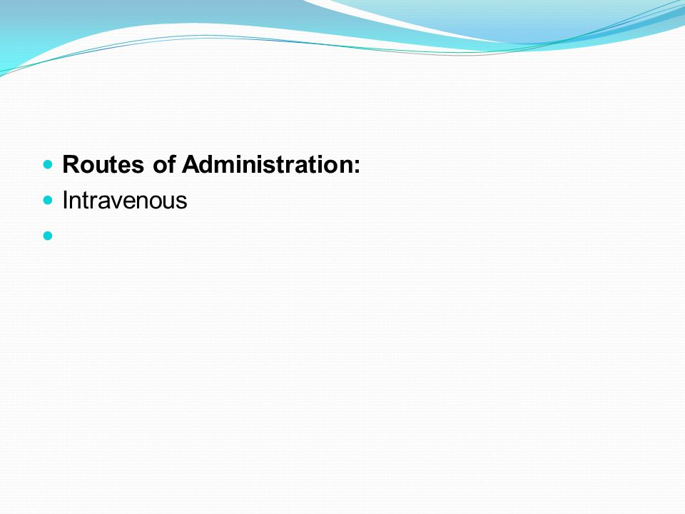 Routes of Administration: Intravenous