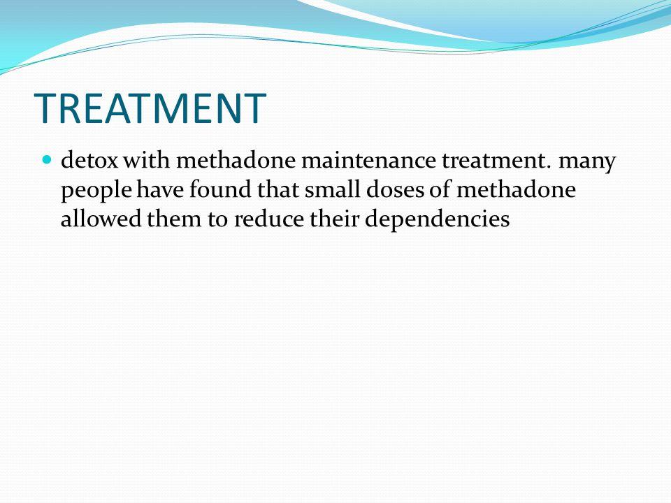 TREATMENT detox with methadone maintenance treatment.
