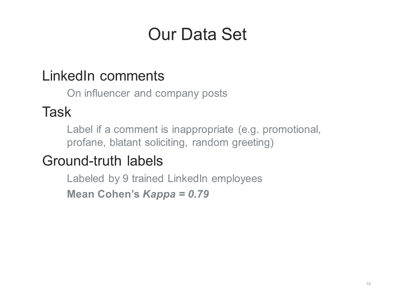 10 Our Data Set ​ LinkedIn comments ​ On influencer and company posts ​ Task ​ Label if a comment is inappropriate (e.g.