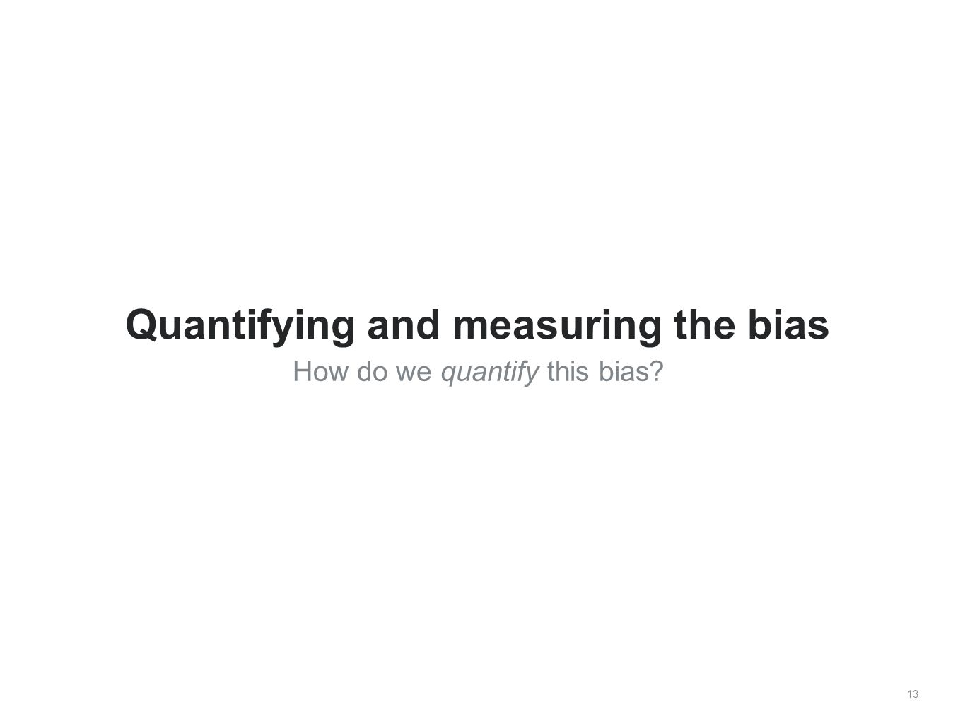 How do we quantify this bias 13 Quantifying and measuring the bias