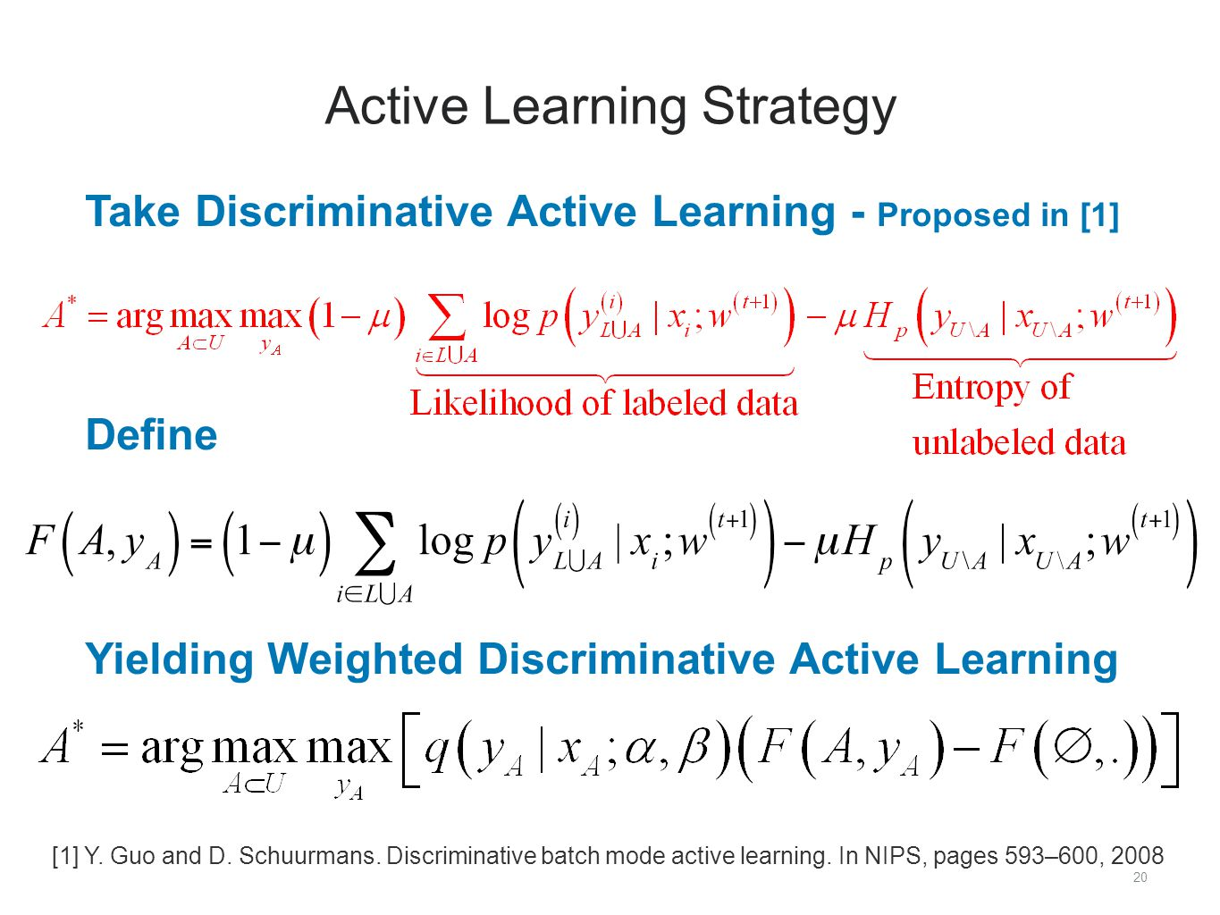 20 Active Learning Strategy ​ Take Discriminative Active Learning - Proposed in [1] ​ Define ​ Yielding Weighted Discriminative Active Learning [1] Y.