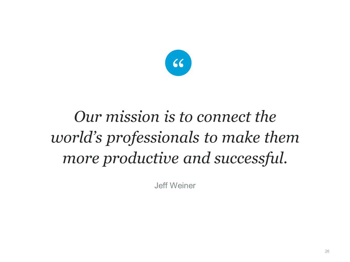 Our mission is to connect the world's professionals to make them more productive and successful.