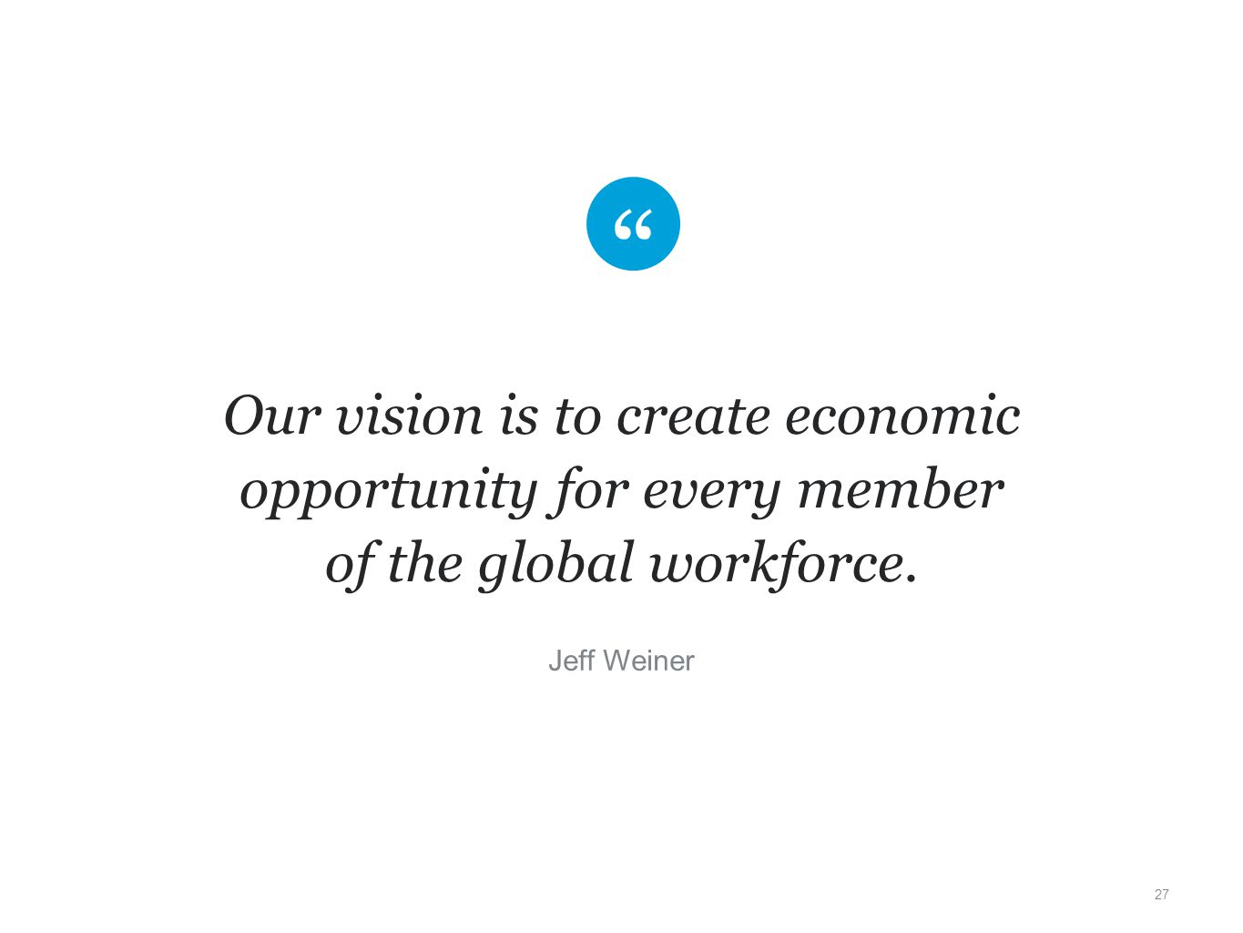 Our vision is to create economic opportunity for every member of the global workforce.