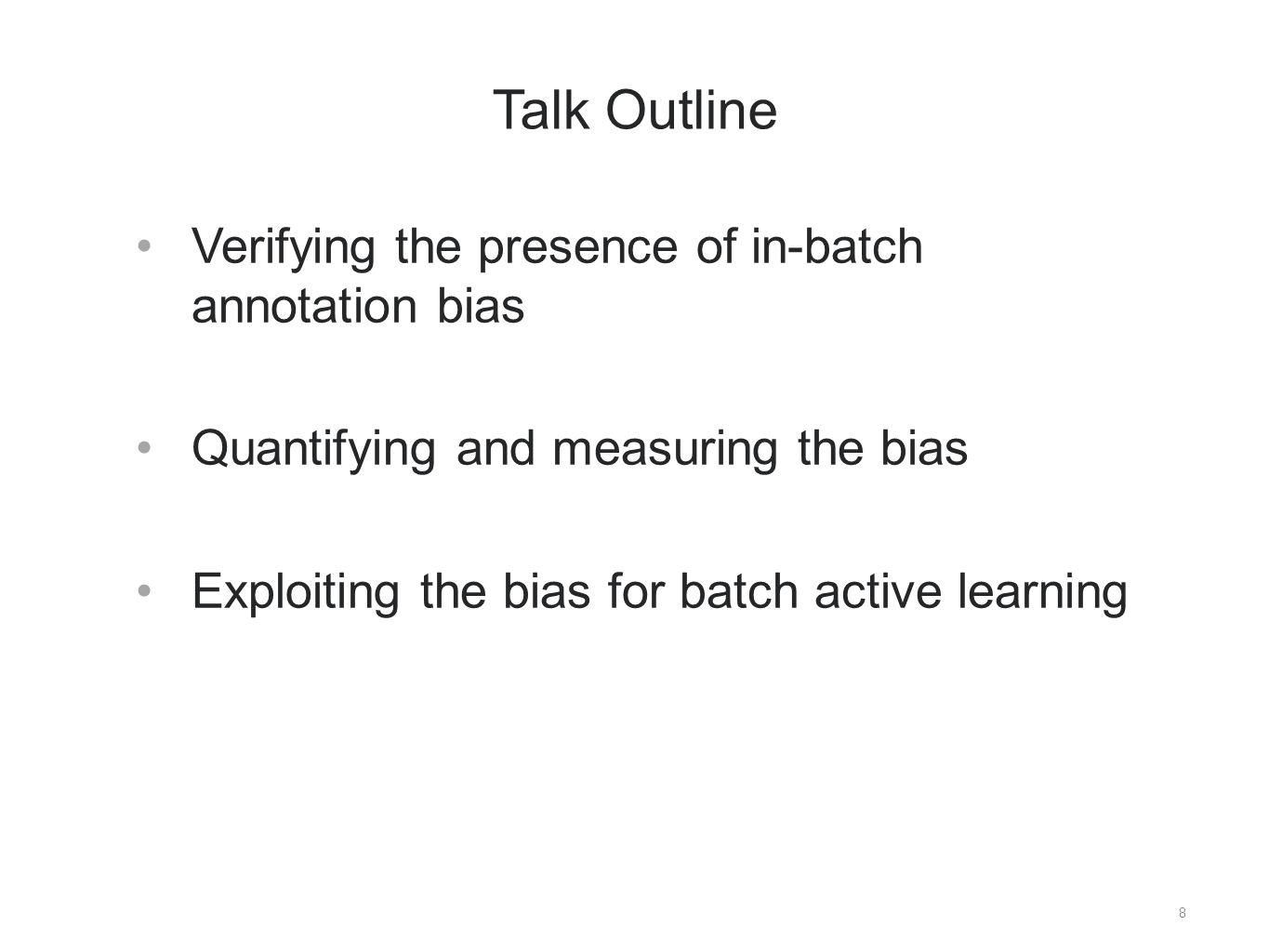8 Talk Outline Verifying the presence of in-batch annotation bias Quantifying and measuring the bias Exploiting the bias for batch active learning