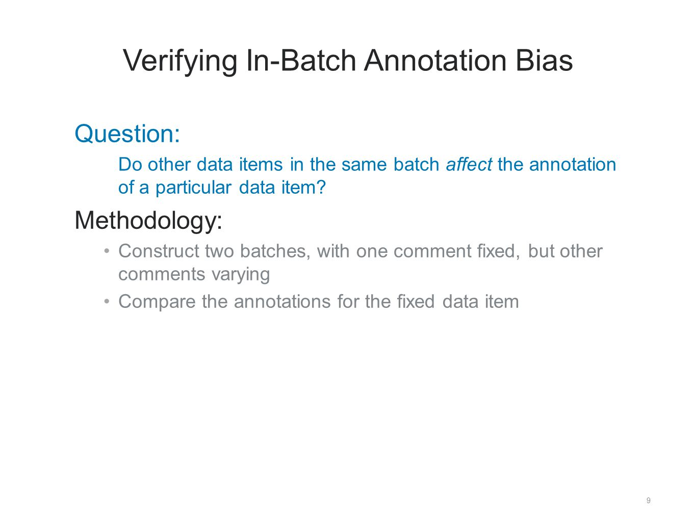 9 Verifying In-Batch Annotation Bias ​ Question: ​ Do other data items in the same batch affect the annotation of a particular data item.