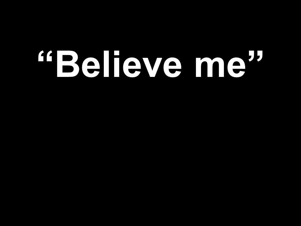 """Believe me"""
