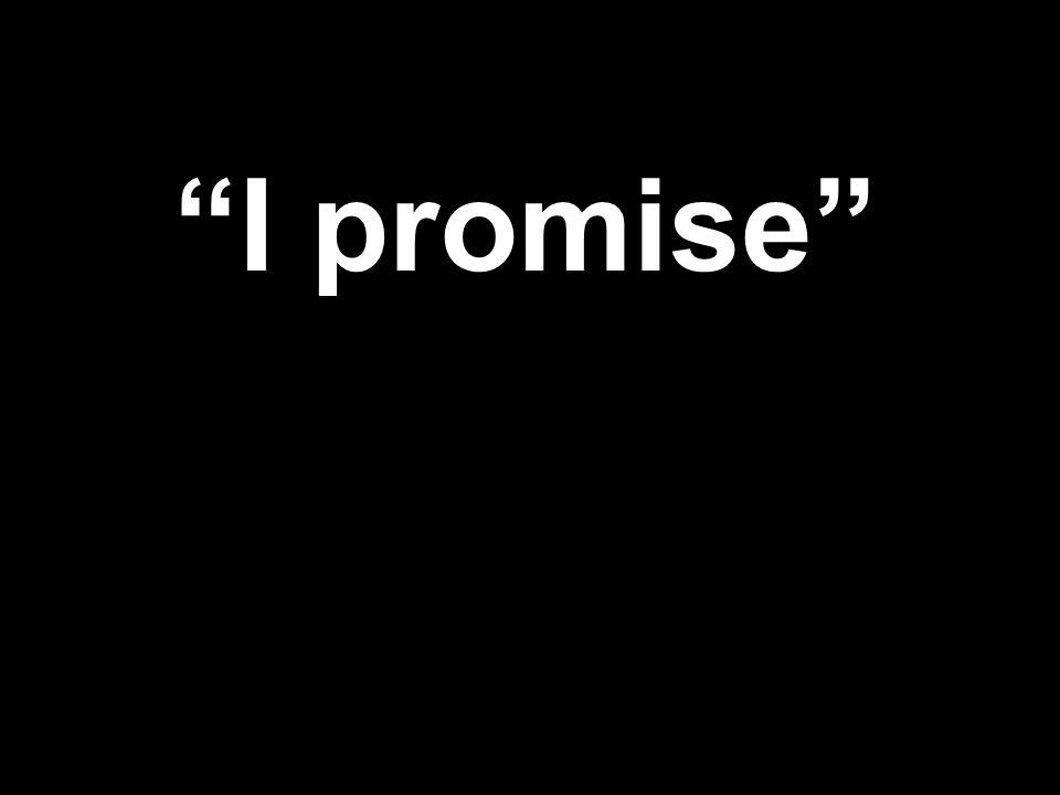 """I promise"""