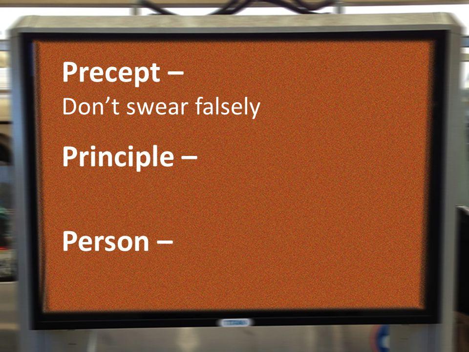 Precept – Don't swear falsely Principle – Person –