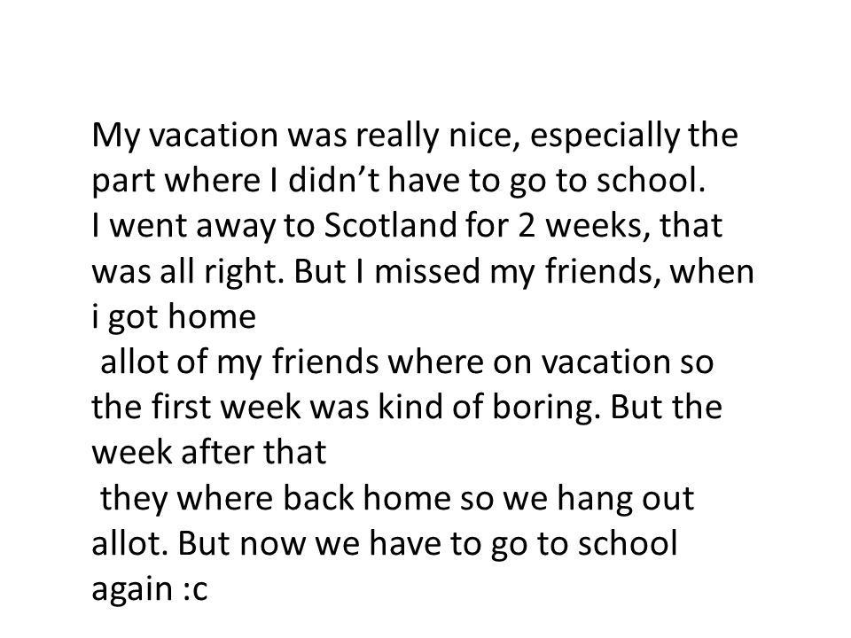 My vacation was really nice, especially the part where I didn't have to go to school.